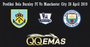Prediksi Bola Burnley FC Vs Manchester City 28 April 2019