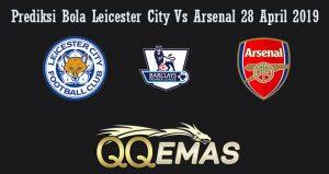 Prediksi Bola Leicester City Vs Arsenal 28 April 2019
