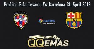 Prediksi Bola Levante Vs Barcelona 28 April 2019