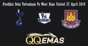 Prediksi Bola Tottenham Vs West Ham United 27 April 2019