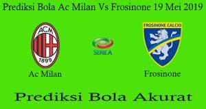 Prediksi Bola Ac Milan Vs Frosinone 19 Mei 2019