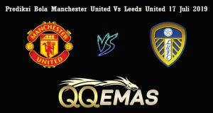 Prediksi Bola Manchester United Vs Leeds United 17 Juli 2019