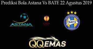 Prediksi Bola Astana Vs BATE 22 Agustus 2019