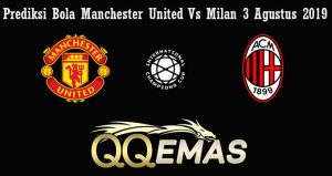 Prediksi Bola Manchester United Vs Milan 3 Agustus 2019