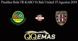 Prediksi Bola TR-KABO Vs Bali United 15 Agustus 2019
