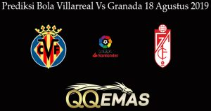 Prediksi Bola Villarreal Vs Granada 18 Agustus 2019