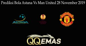 Prediksi Bola Astana Vs Man United 28 November 2019