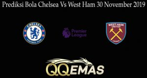 Prediksi Bola Chelsea Vs West Ham 30 November 2019