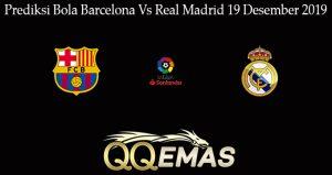 Prediksi Bola Barcelona Vs Real Madrid 19 Desember 2019