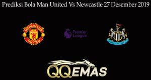 Prediksi Bola Man United Vs Newcastle 27 Desember 2019