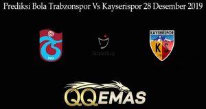 Prediksi Bola Trabzonspor Vs Kayserispor 28 Desember 2019