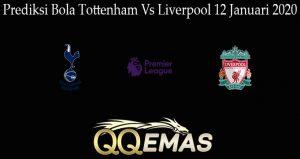 Prediksi Bola Tottenham Vs Liverpool 12 Januari 2020